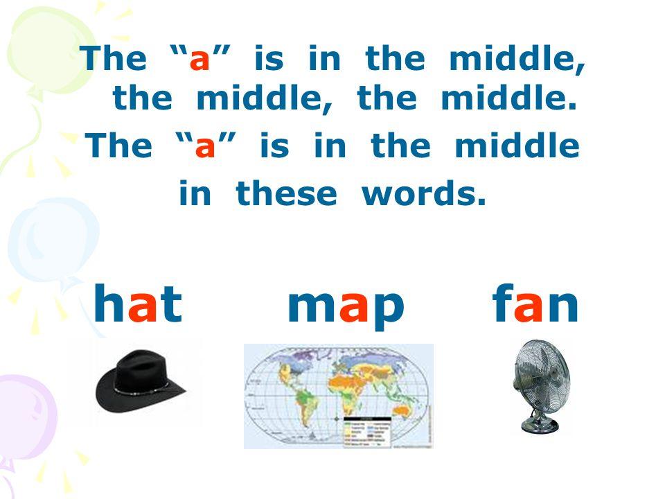 The a is in the middle, the middle, the middle. The a is in the middle in these words.