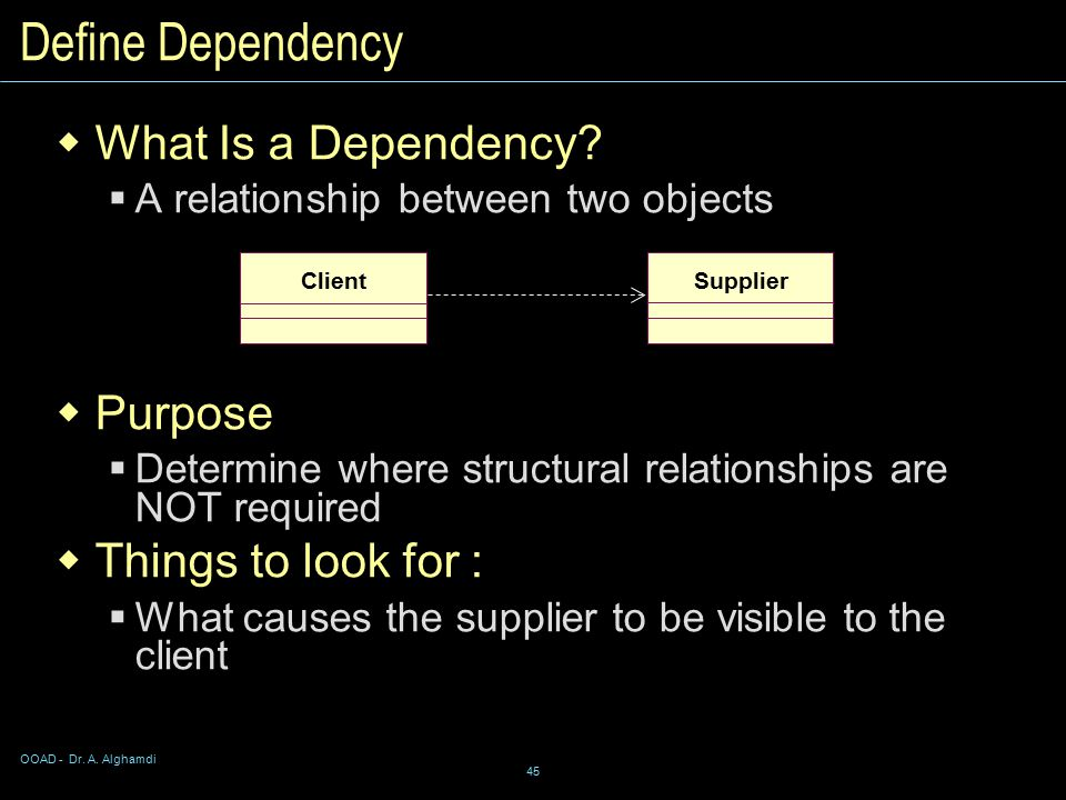 OOAD - Dr. A. Alghamdi 45  What Is a Dependency.