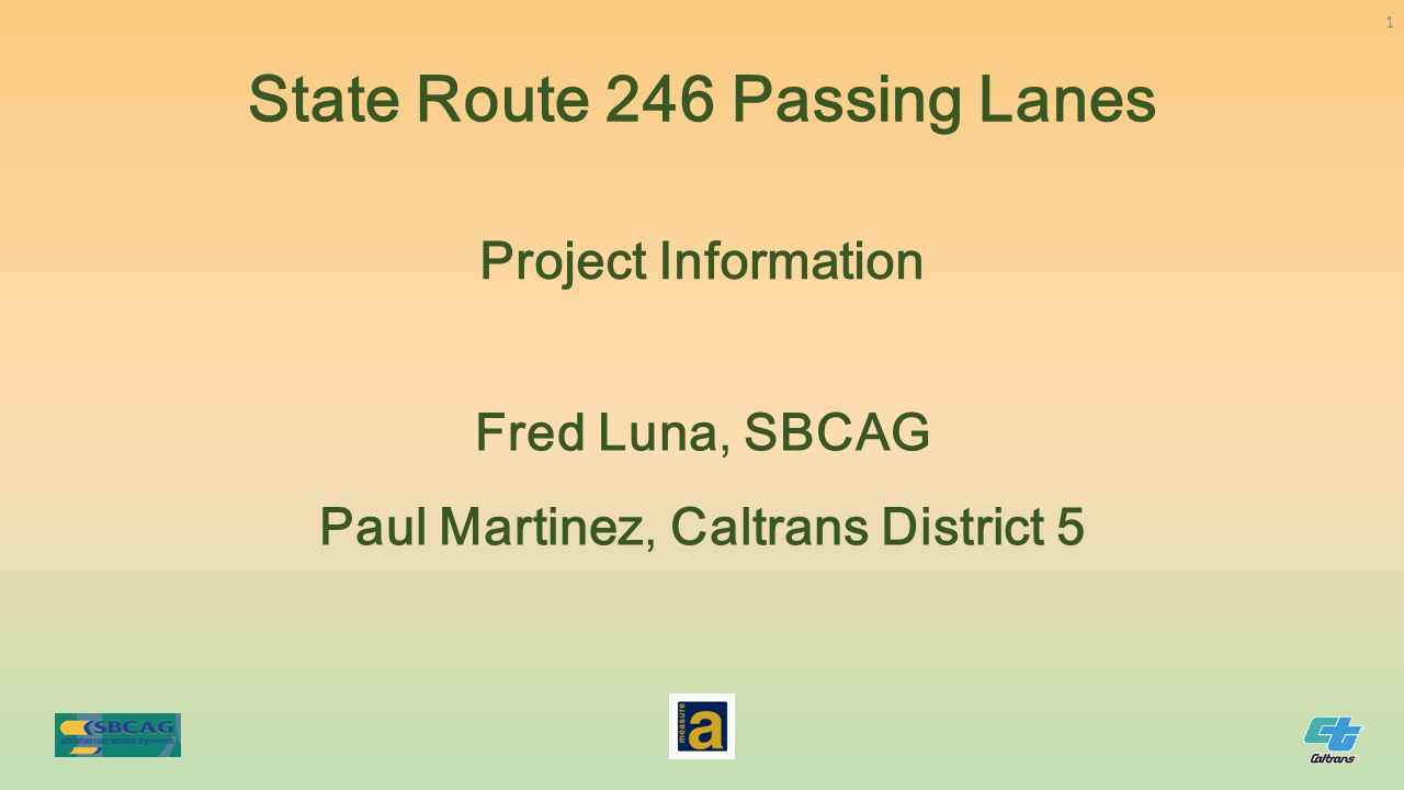 Fred Luna, SBCAG Paul Martinez, Caltrans District 5 Project Information State Route 246 Passing Lanes 1