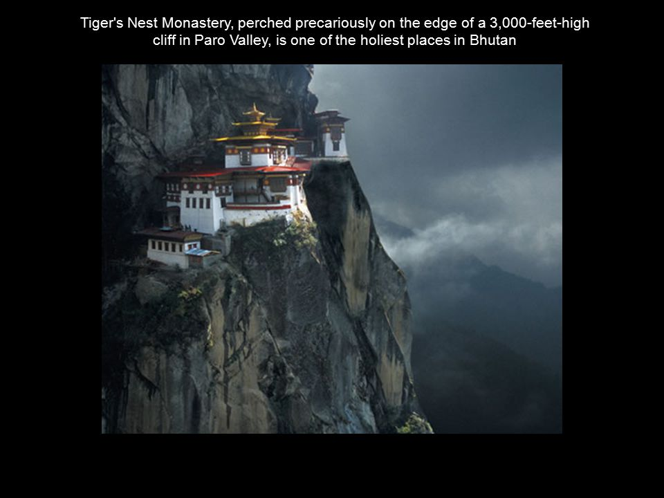 Tiger s Nest Monastery, perched precariously on the edge of a 3,000-feet-high cliff in Paro Valley, is one of the holiest places in Bhutan