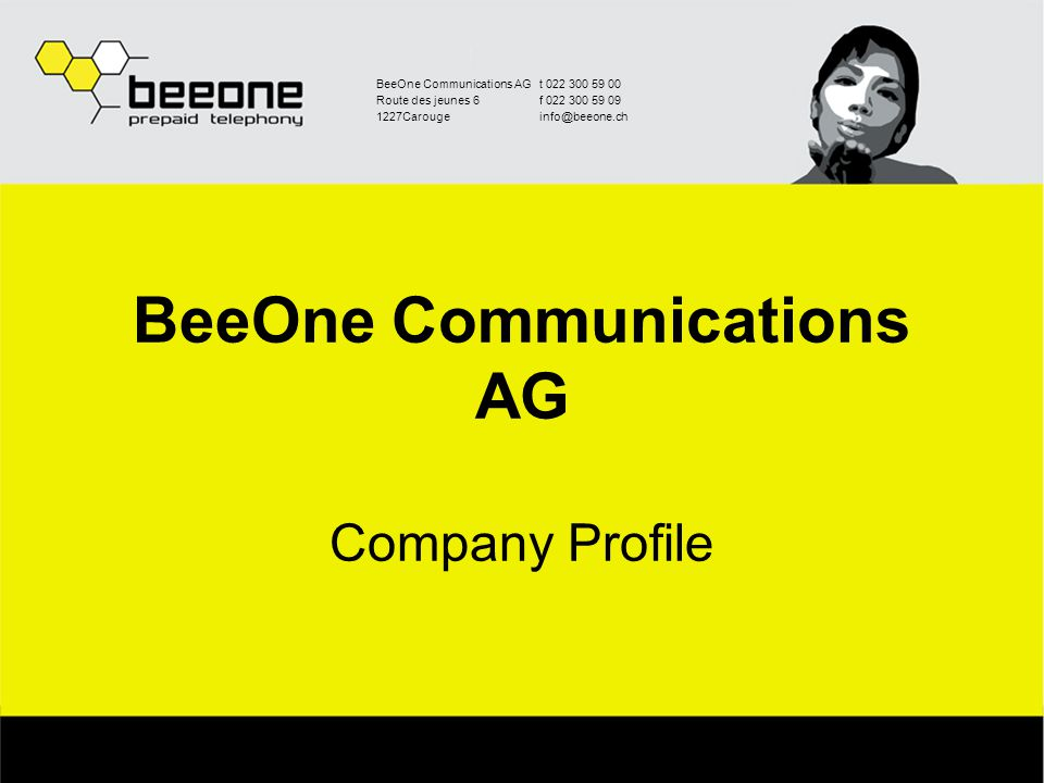 BeeOne Communications AGt 022 300 59 00 Route des jeunes 6f 022 300 59 09 1227Carougeinfo@beeone.ch Thank you for your attention