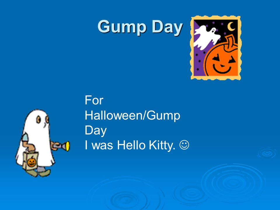 Gump Day For Halloween/Gump Day I was Hello Kitty.