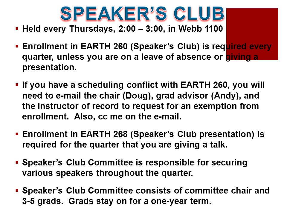  Held every Thursdays, 2:00 – 3:00, in Webb 1100  Enrollment in EARTH 260 (Speaker's Club) is required every quarter, unless you are on a leave of a
