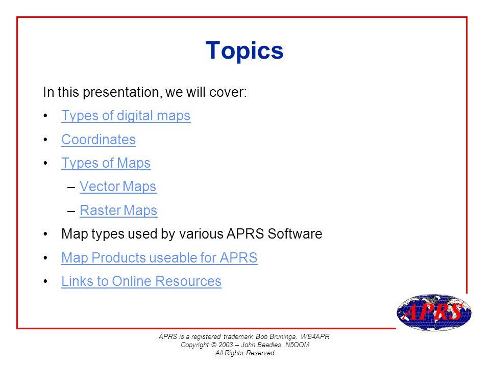 APRS is a registered trademark Bob Bruninga, WB4APR Copyright © 2003 – John Beadles, N5OOM All Rights Reserved Map File Formats GeoTiffs Xastir Pixmaps UI-View Image Files Street Atlas Draw Files