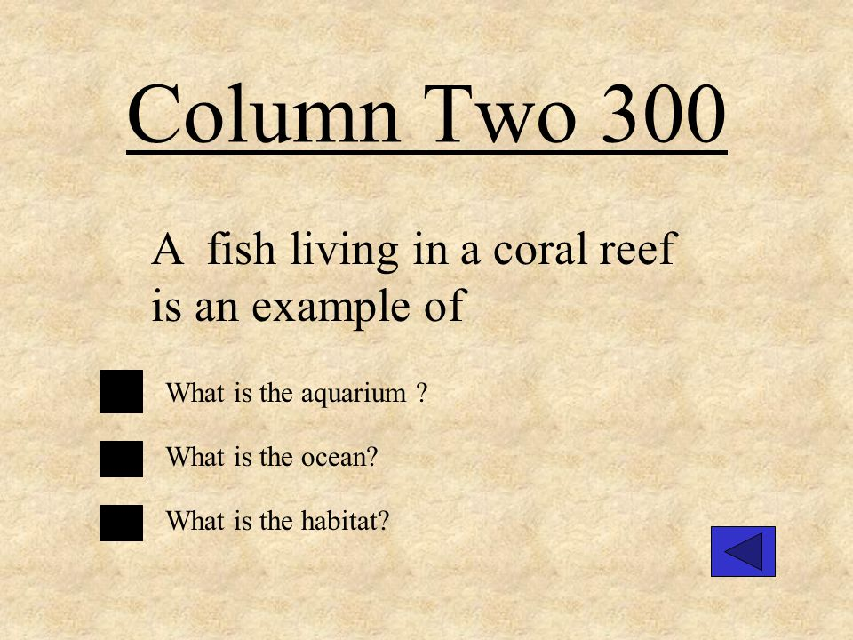 Column Two 200 An area where plants or animals live What is the animal.