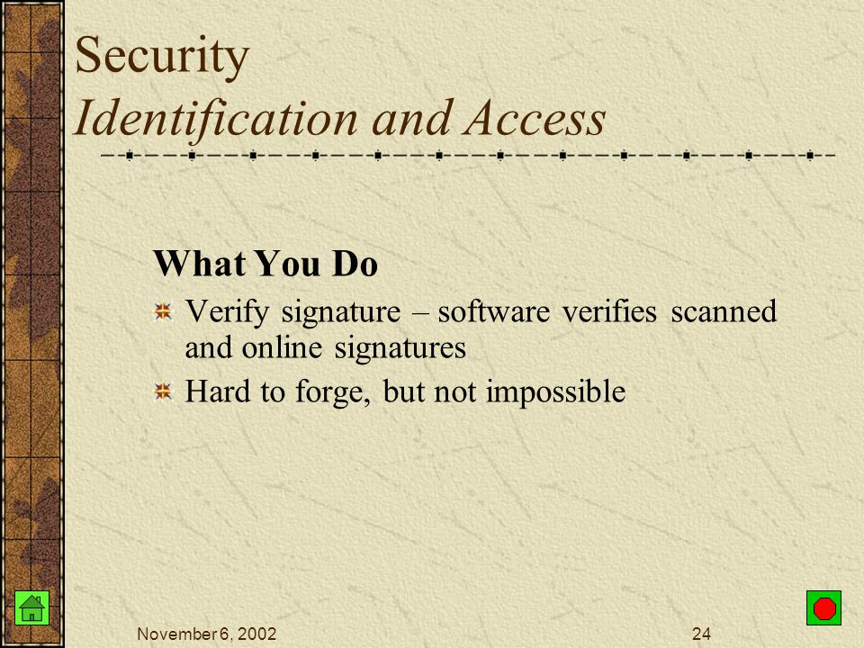 November 6, 200223 Security Identification and Access What You Know Password Identification number Combination