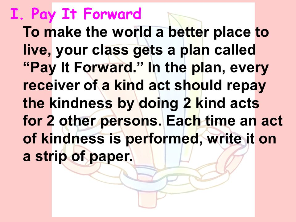 Expansion I. Pay It ForwardPay It Forward II. More About Kind ActsMore About Kind Acts