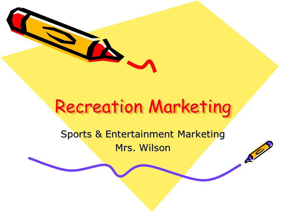 Recreation Marketing Sports & Entertainment Marketing Mrs. Wilson