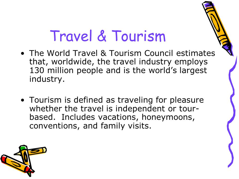 Travel & Tourism The World Travel & Tourism Council estimates that, worldwide, the travel industry employs 130 million people and is the world's largest industry.