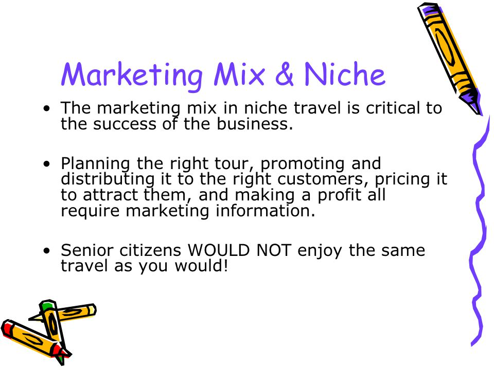 Marketing Mix & Niche The marketing mix in niche travel is critical to the success of the business.