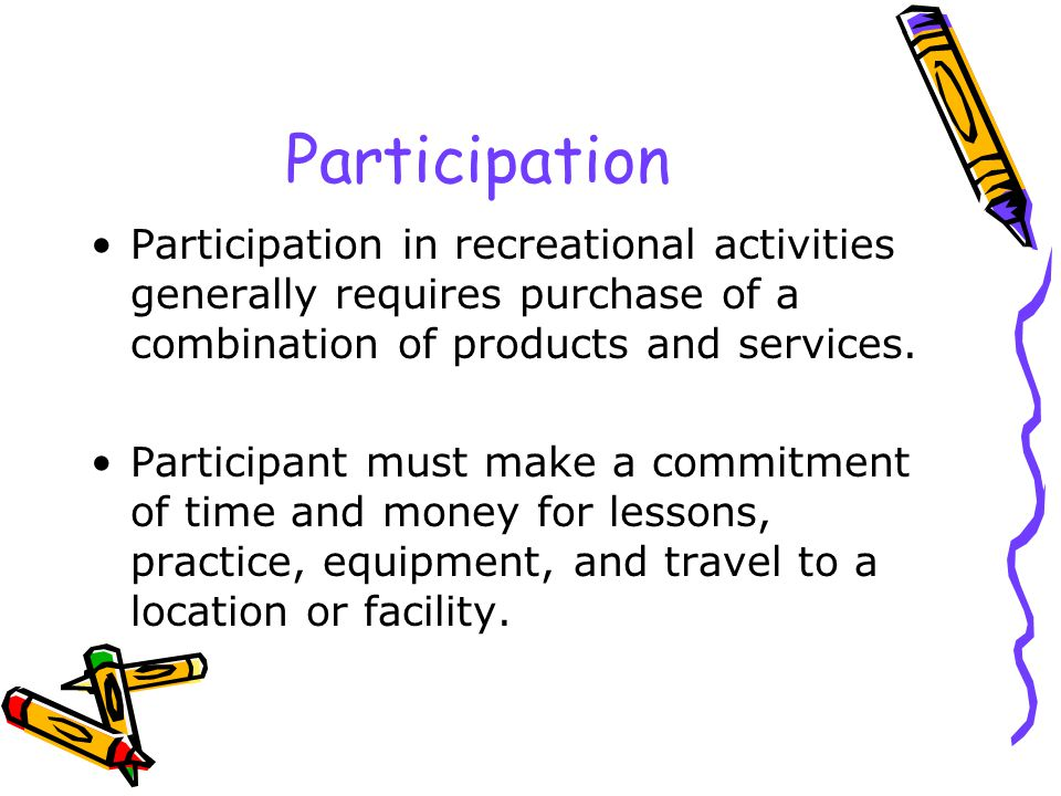 Participation Participation in recreational activities generally requires purchase of a combination of products and services.