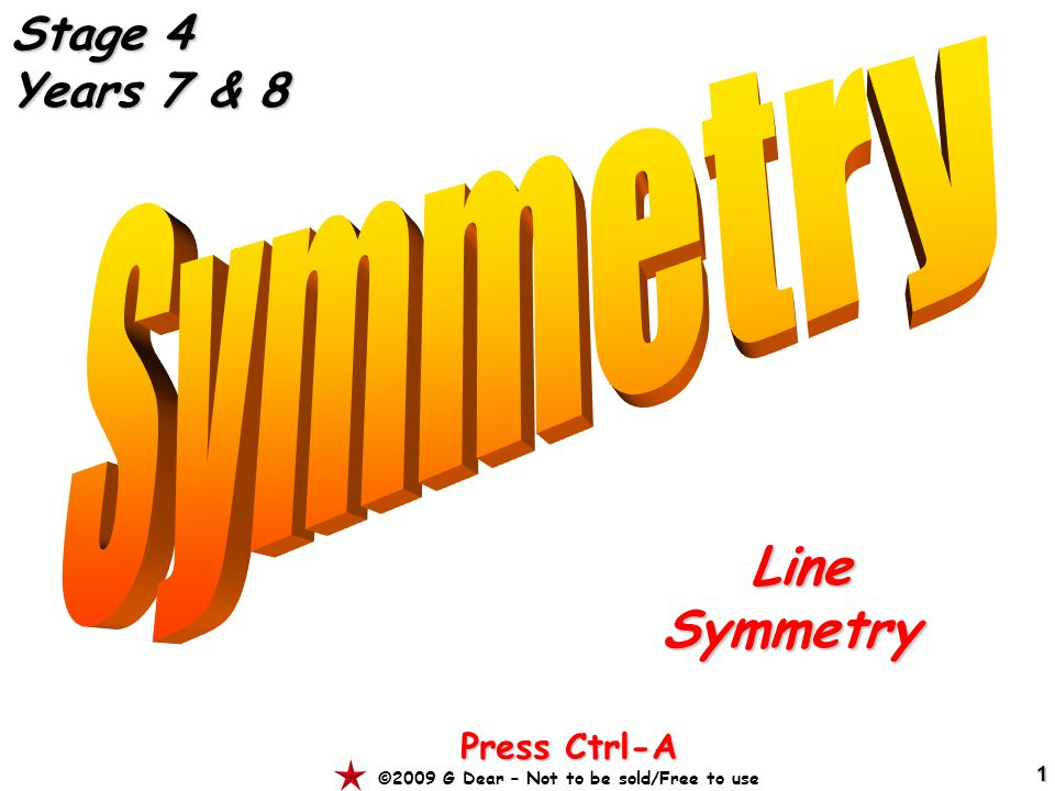 1 LineSymmetry Press Ctrl-A ©2009 G Dear – Not to be sold/Free to use Stage 4 Years 7 & 8