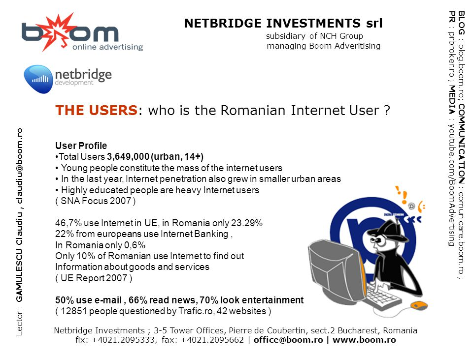 Netbridge Investments ; 3-5 Tower Offices, Pierre de Coubertin, sect.2 Bucharest, Romania fix: +4021.2095333, fax: +4021.2095662   office@boom.ro   www.boom.ro SNA Focus – National Study Audience 2007
