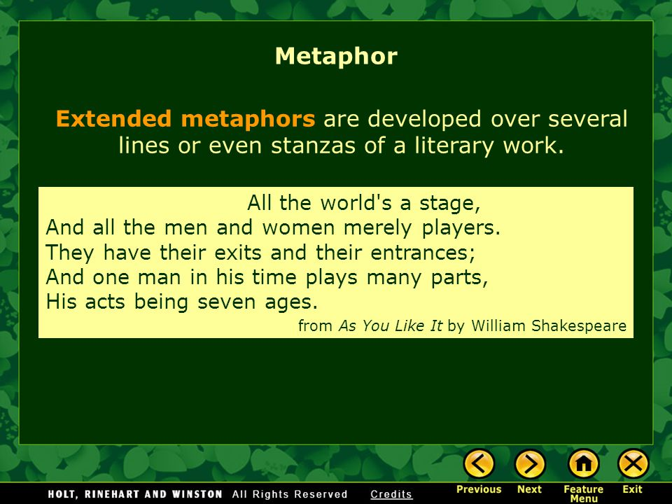 Extended metaphors are developed over several lines or even stanzas of a literary work.