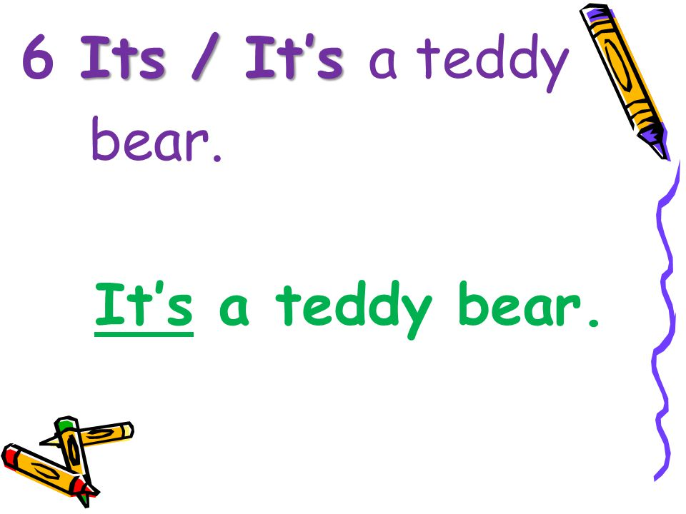 Its / It's 6 Its / It's a teddy bear. It's a teddy bear.