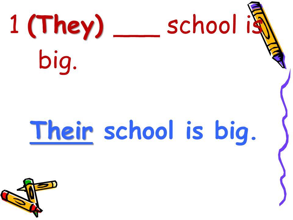 (They) 1 (They) ___ school is big. Their Their school is big.