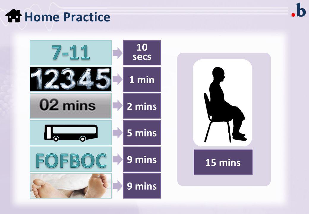 Home Practice 10 secs 1 min 2 mins 5 mins 9 mins 15 mins