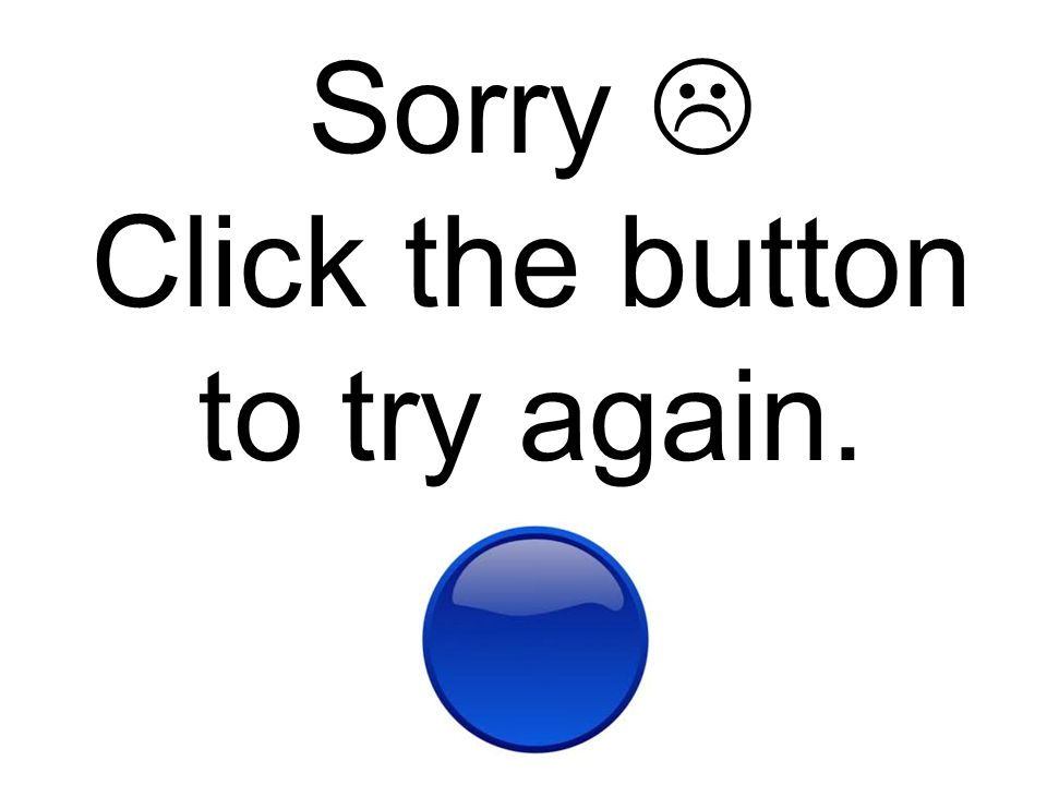 Sorry  Click the button to try again.
