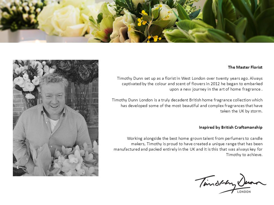The Master Florist Timothy Dunn set up as a florist in West London over twenty years ago.