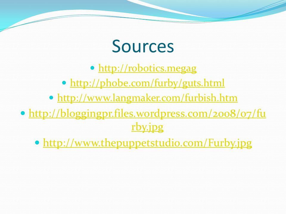 Sources http://robotics.megag http://phobe.com/furby/guts.html http://www.langmaker.com/furbish.htm http://bloggingpr.files.wordpress.com/2008/07/fu rby.jpg http://bloggingpr.files.wordpress.com/2008/07/fu rby.jpg http://www.thepuppetstudio.com/Furby.jpg