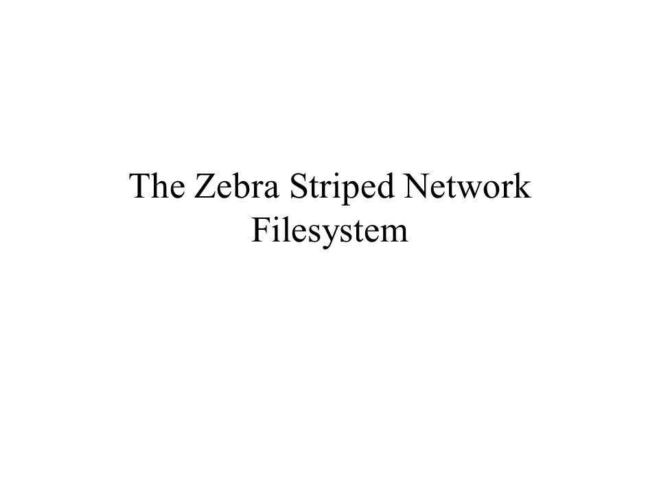The Zebra Striped Network Filesystem