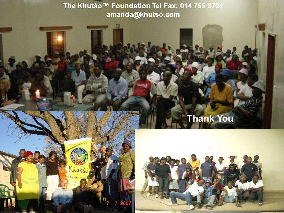 The Khutšo™ Foundation Tel Fax: 014 755 3724 amanda@khutso.com Thank You