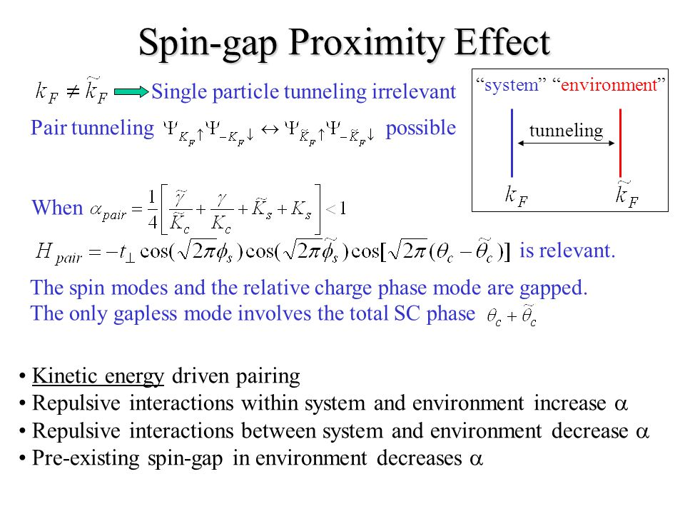Spin-gap Proximity Effect Single particle tunneling irrelevant Pair tunneling possible system environment tunneling is relevant.