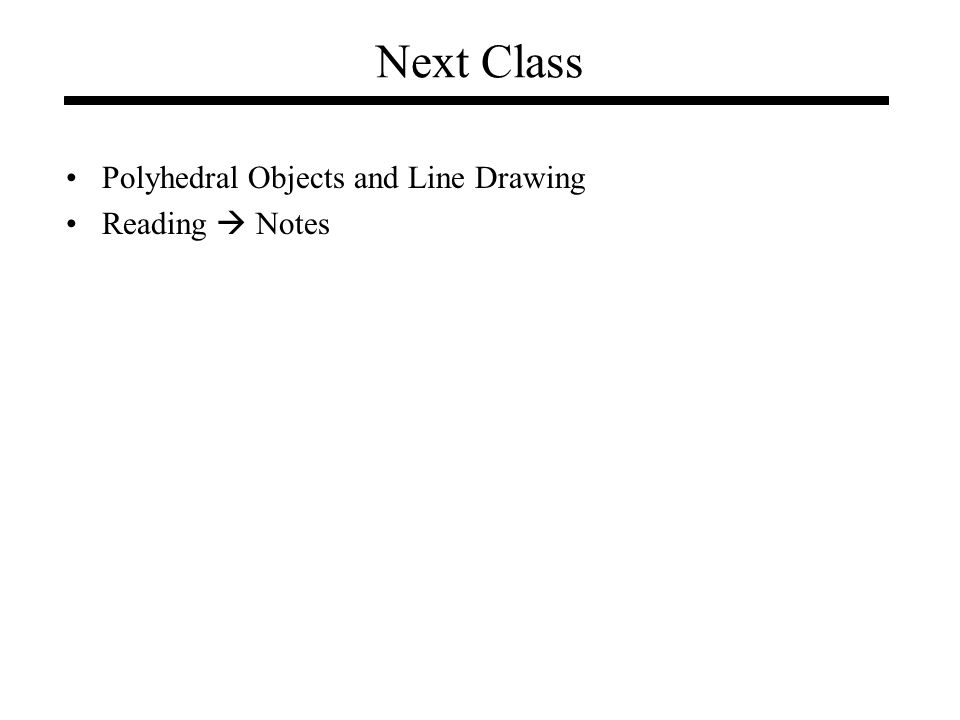 Next Class Polyhedral Objects and Line Drawing Reading  Notes
