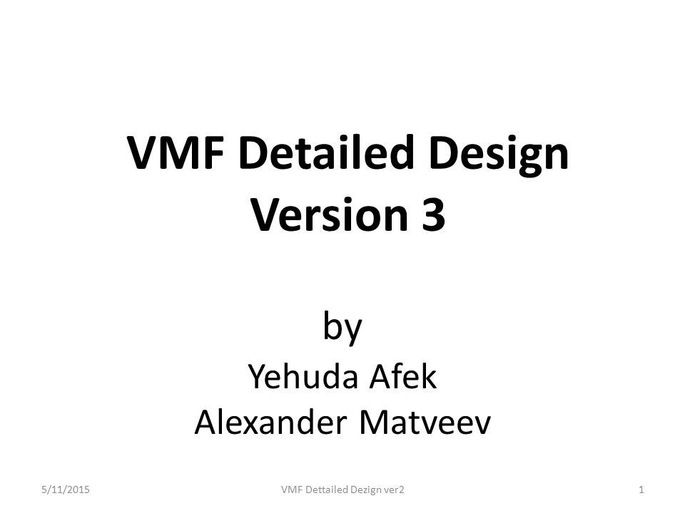 VMF Detailed Design Version 3 by Yehuda Afek Alexander Matveev 5/11/2015VMF Dettailed Dezign ver21