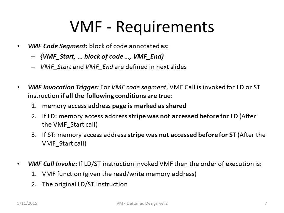 VMF_Start: – VMF PT: If entry's flag is 1 then reset it to 0 If entry's flag is 3 then reset it to 2 – VMF SC (Stripe Cache): remove entries – Trigger VMF on VMF_End: – Trigger VMF off VMF Code Segment 5/11/2015VMF Dettailed Dezign ver218