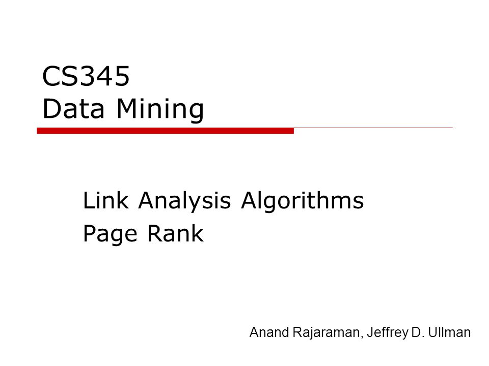 CS345 Data Mining Link Analysis Algorithms Page Rank Anand Rajaraman, Jeffrey D. Ullman