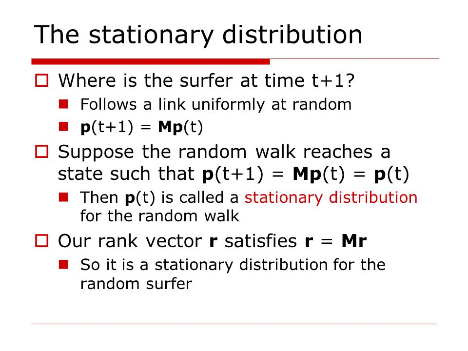 The stationary distribution  Where is the surfer at time t+1.
