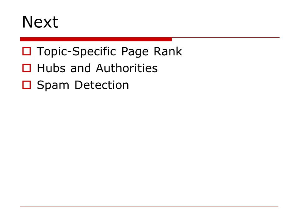 Next  Topic-Specific Page Rank  Hubs and Authorities  Spam Detection