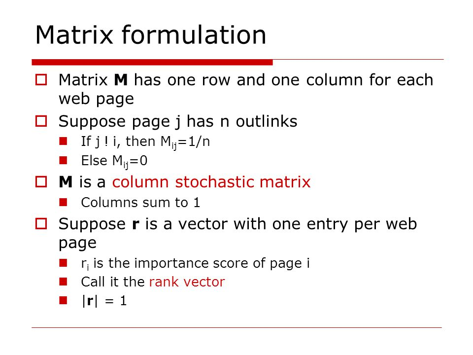 Matrix formulation  Matrix M has one row and one column for each web page  Suppose page j has n outlinks If j .