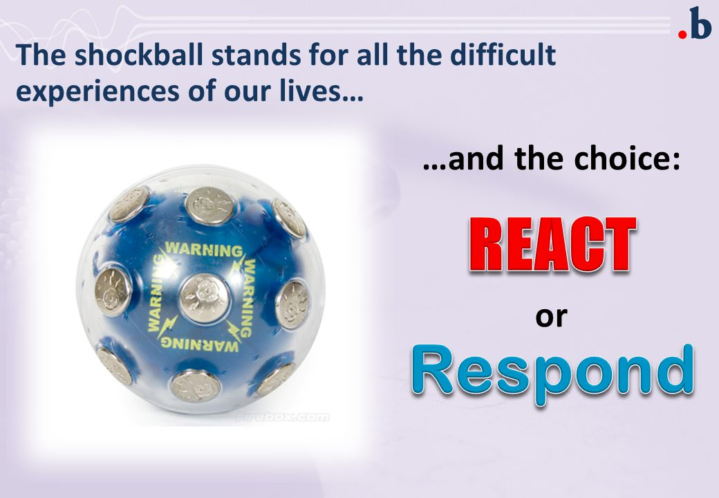 The shockball stands for all the difficult experiences of our lives… or …and the choice: