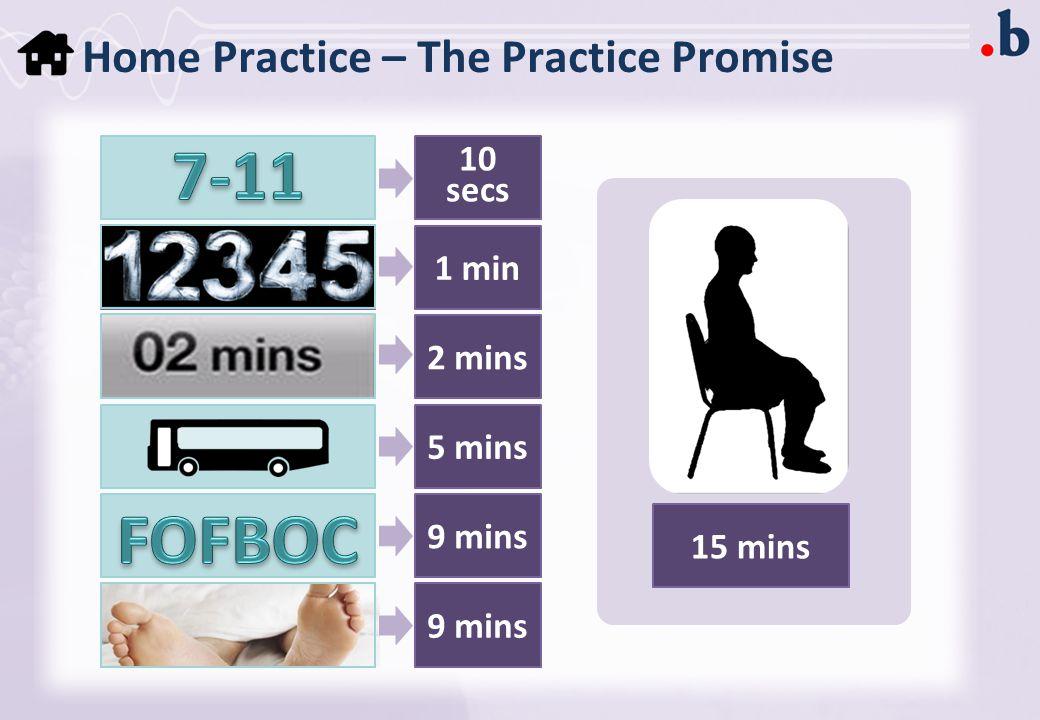 Home Practice – The Practice Promise 10 secs 1 min 2 mins 5 mins 9 mins 15 mins