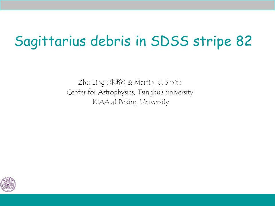 Sagittarius debris in SDSS stripe 82 Zhu Ling ( 朱玲 ) & Martin.