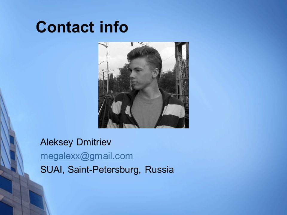 Contact info Aleksey Dmitriev megalexx@gmail.com SUAI, Saint-Petersburg, Russia