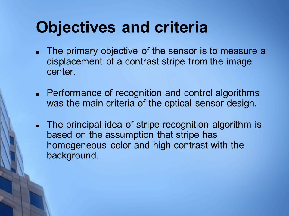 Objectives and criteria The primary objective of the sensor is to measure a displacement of a contrast stripe from the image center.