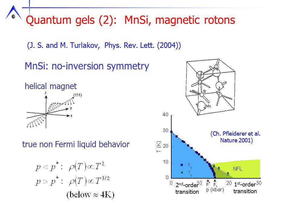 (J. S. and M. Turlakov, Phys. Rev. Lett. (2004)) MnSi: no-inversion symmetry (Ch. Pfleiderer et al. Nature 2001) 1 st -order transition 2 nd -order tr
