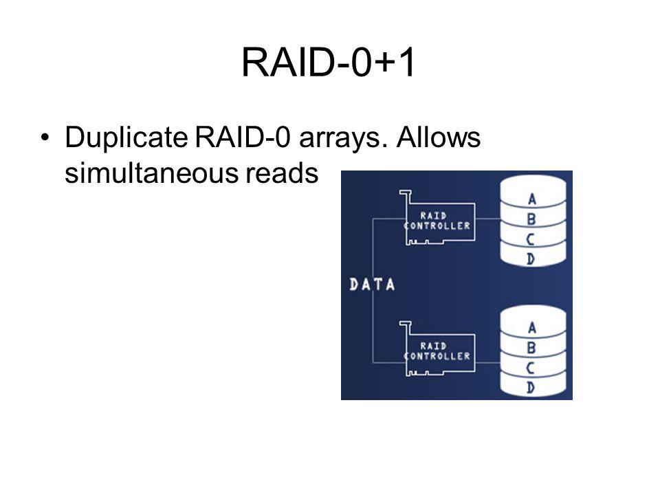 RAID-0+1 Duplicate RAID-0 arrays. Allows simultaneous reads
