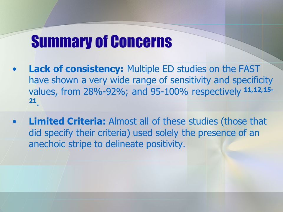 Summary of Concerns Lack of consistency: Multiple ED studies on the FAST have shown a very wide range of sensitivity and specificity values, from 28%-92%; and 95-100% respectively 11,12,15- 21.