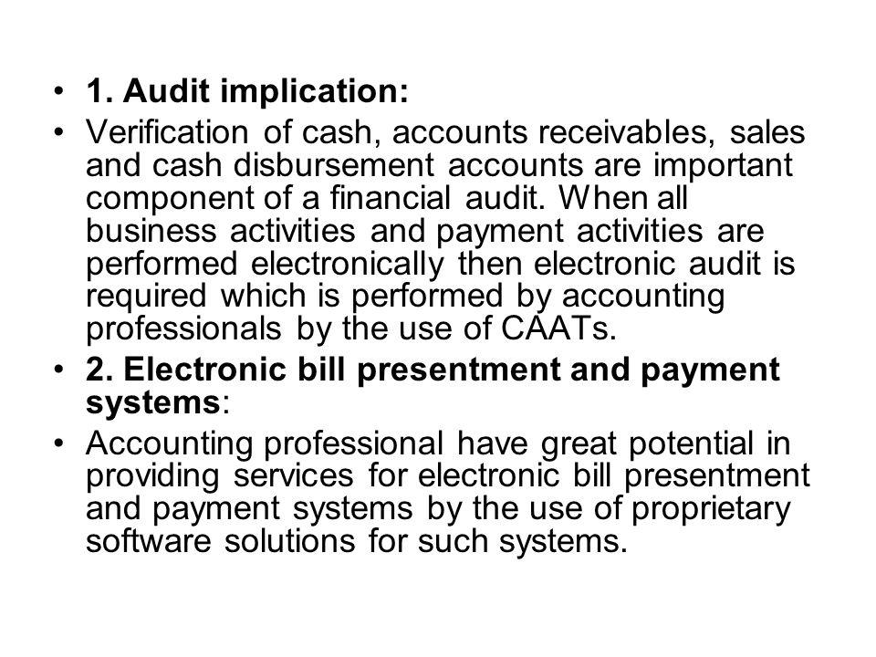 1. Audit implication: Verification of cash, accounts receivables, sales and cash disbursement accounts are important component of a financial audit. W