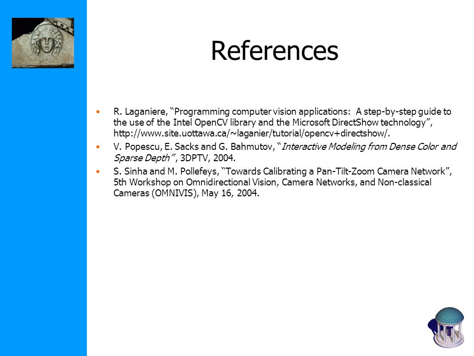 """References R. Laganiere, """"Programming computer vision applications: A step-by-step guide to the use of the Intel OpenCV library and the Microsoft Dire"""
