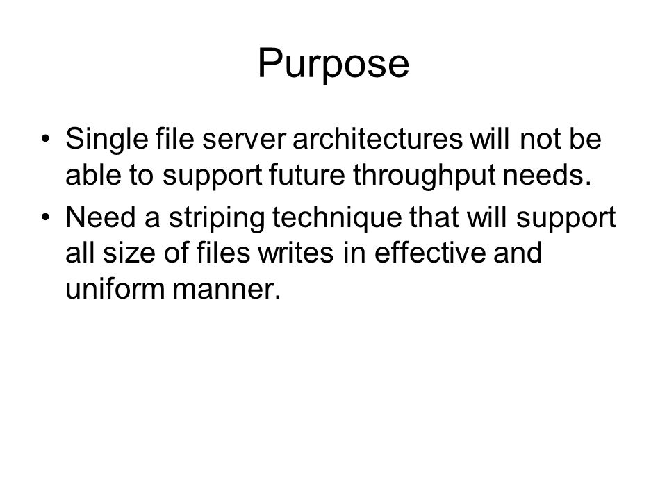 Purpose Single file server architectures will not be able to support future throughput needs.