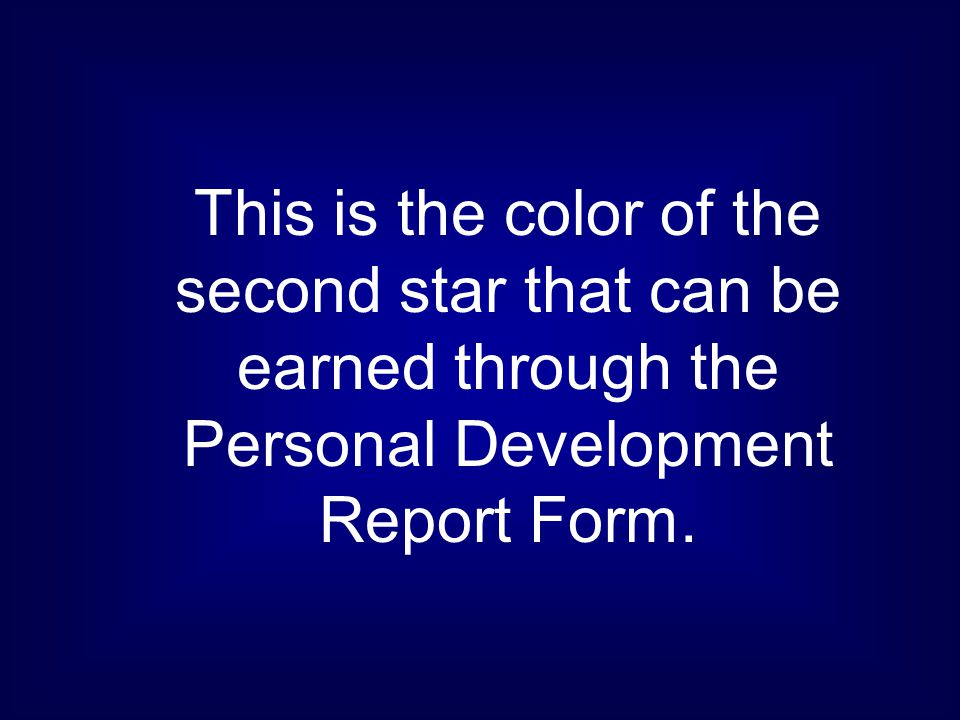 This is the color of the second star that can be earned through the Personal Development Report Form.