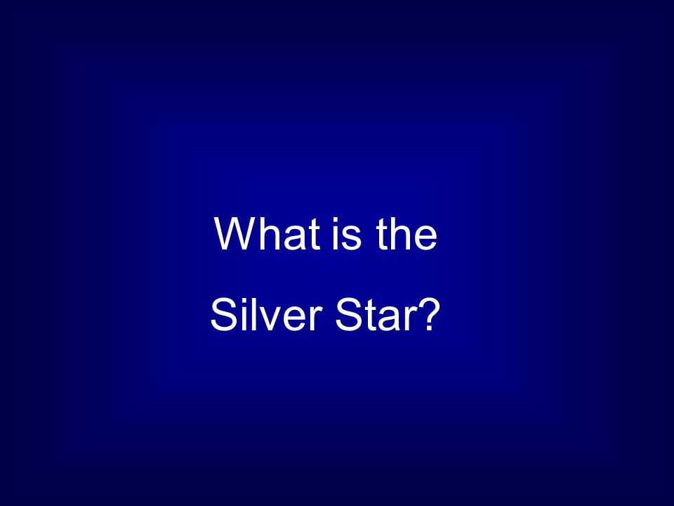 What is the Silver Star?
