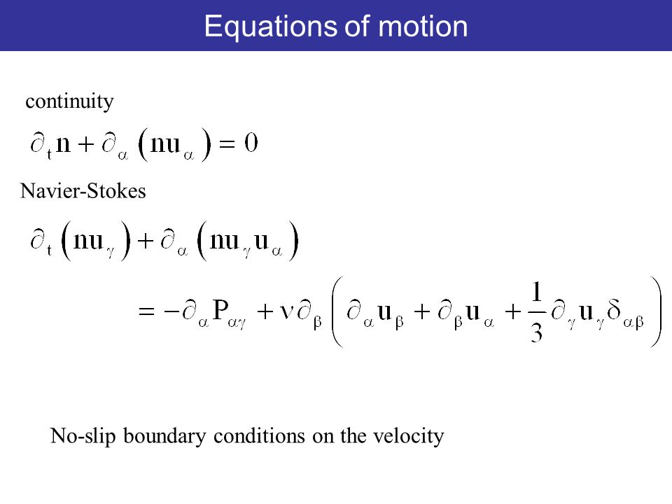 Navier-Stokes equations continuity Navier-Stokes No-slip boundary conditions on the velocity Equations of motion