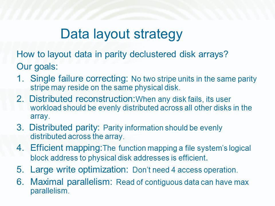 Data layout strategy How to layout data in parity declustered disk arrays.