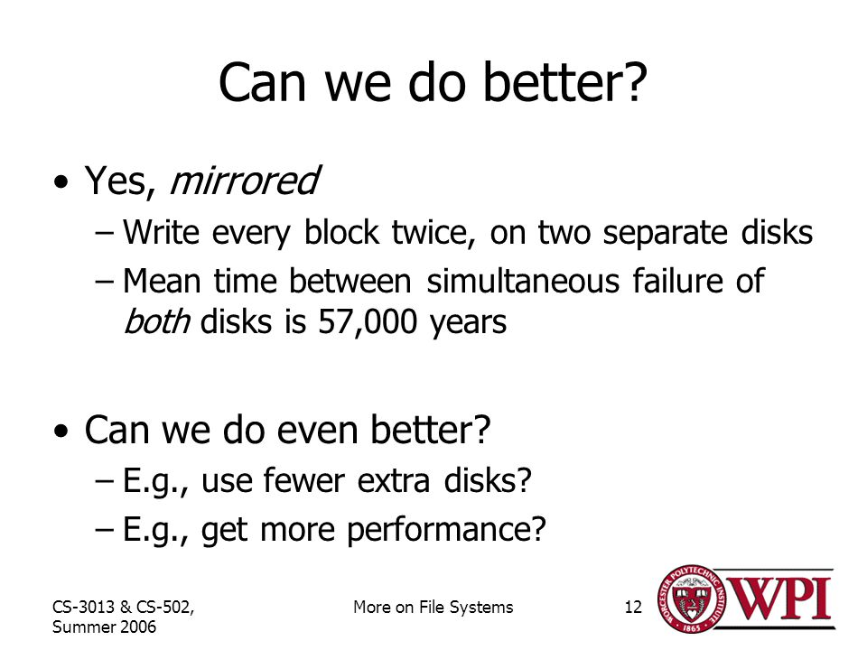 CS-3013 & CS-502, Summer 2006 More on File Systems12 Can we do better.